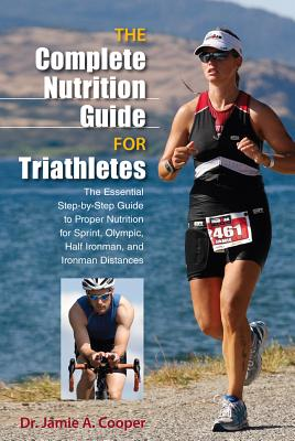 The Complete Nutrition Guide for Triathletes By Cooper, Jamie A.